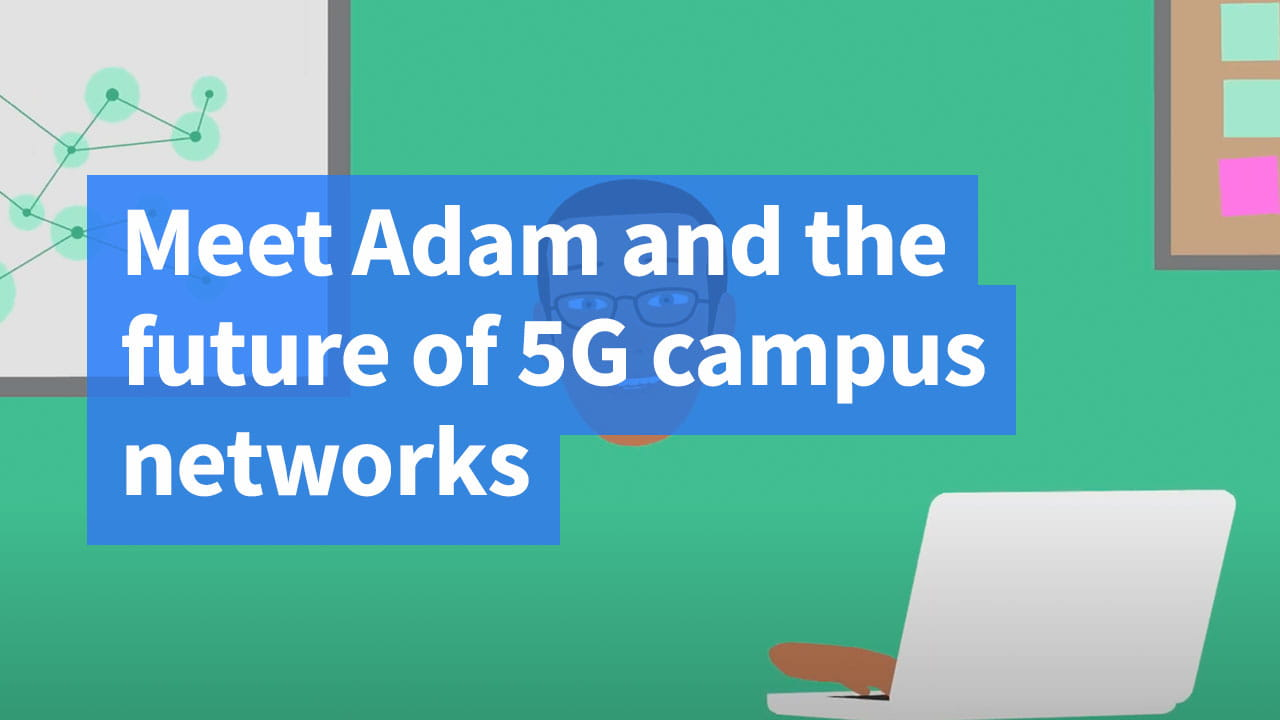 Meet Adam and the future of 5G campus networks