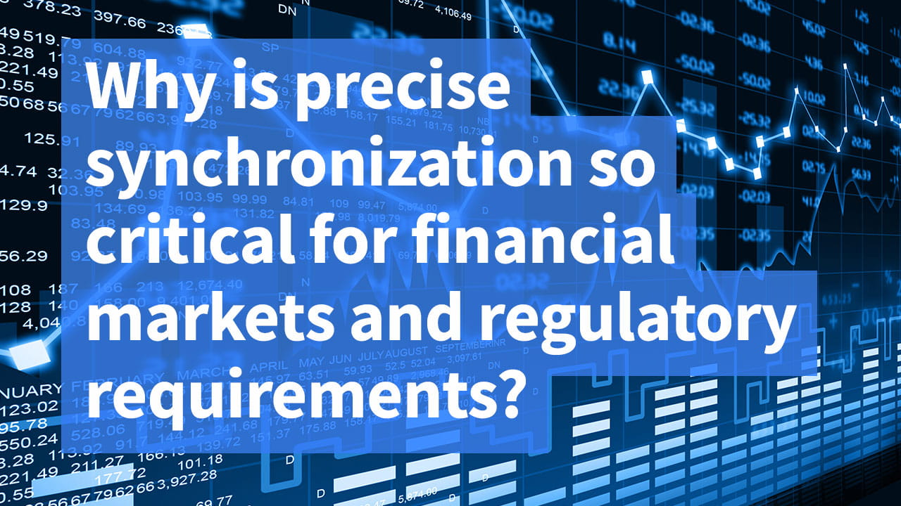 Why is precise synchronization so critical for financial markets and regulatory requirements?