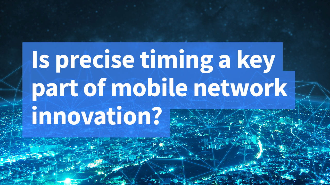 Is precise timing a key part of mobile network innovation?