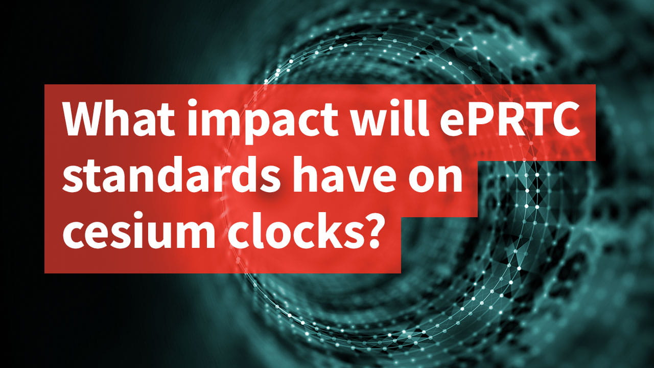 What impact will ePRTC standards have on cesium clocks