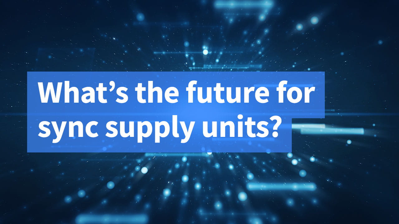 What's the future for sync supply units?