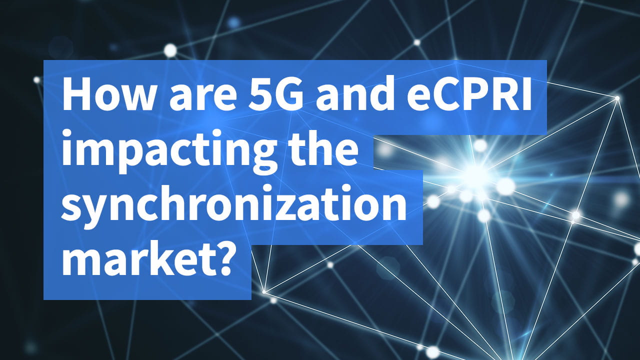 How are 5G and eCPRI impacting the synchronization market?